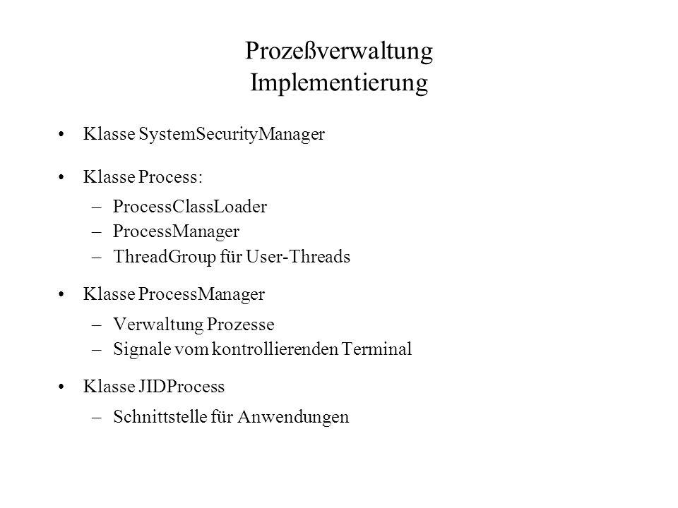 Prozeßverwaltung Implementierung Klasse SystemSecurityManager Klasse Process: –ProcessClassLoader –ProcessManager –ThreadGroup für User-Threads Klasse ProcessManager –Verwaltung Prozesse –Signale vom kontrollierenden Terminal Klasse JIDProcess –Schnittstelle für Anwendungen