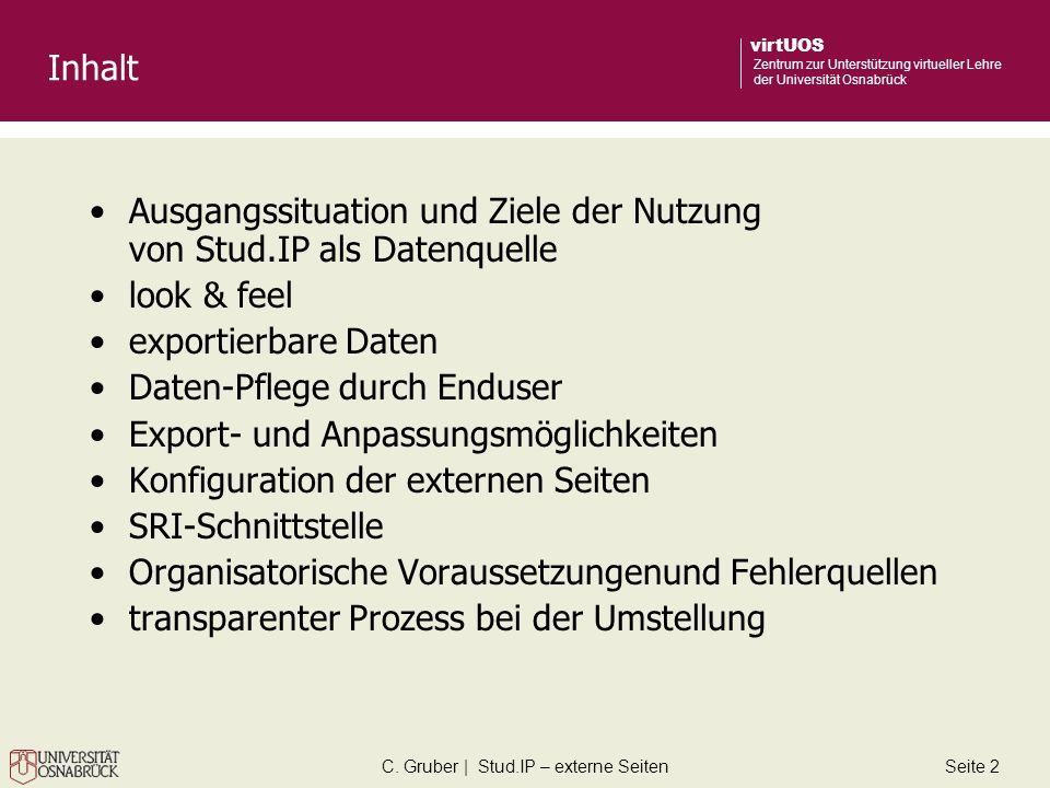 C. Gruber | Stud.IP – externe SeitenSeite 2 virtUOS Zentrum zur Unterstützung virtueller Lehre der Universität Osnabrück Inhalt Ausgangssituation und