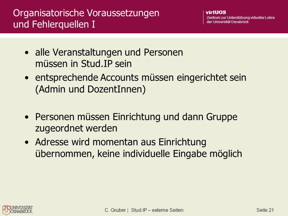 C. Gruber | Stud.IP – externe SeitenSeite 21 virtUOS Zentrum zur Unterstützung virtueller Lehre der Universität Osnabrück Organisatorische Voraussetzu