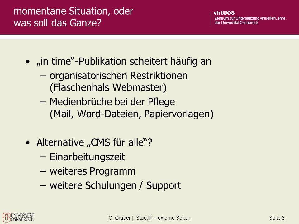 C. Gruber | Stud.IP – externe SeitenSeite 3 virtUOS Zentrum zur Unterstützung virtueller Lehre der Universität Osnabrück momentane Situation, oder was