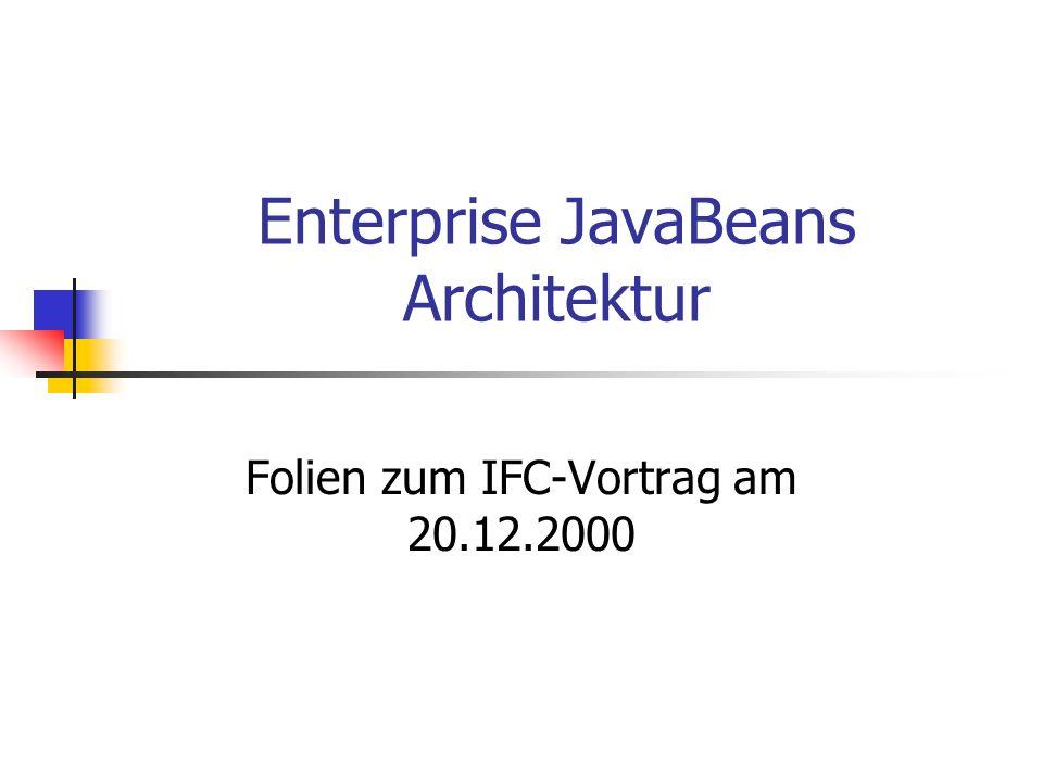 Enterprise JavaBeans Architektur Folien zum IFC-Vortrag am 20.12.2000