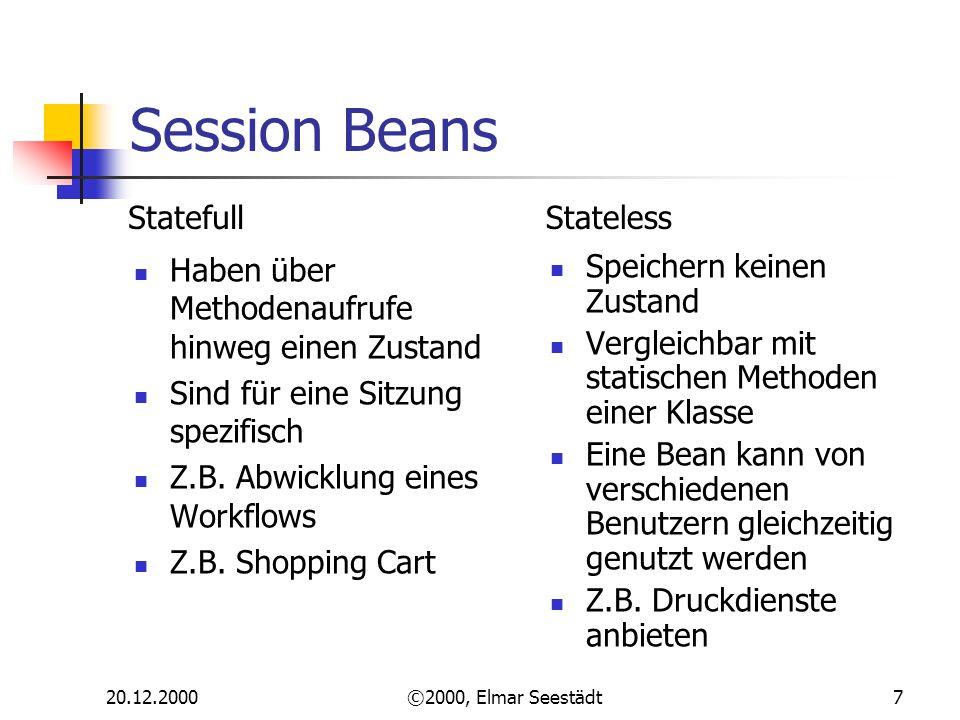 20.12.2000©2000, Elmar Seestädt7 Session Beans Haben über Methodenaufrufe hinweg einen Zustand Sind für eine Sitzung spezifisch Z.B. Abwicklung eines