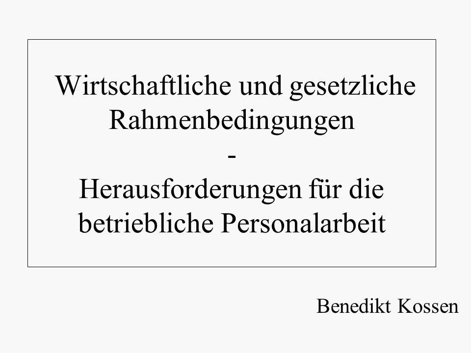 Wirtschaftliche und gesetzliche Rahmenbedingungen - Herausforderungen für die betriebliche Personalarbeit Benedikt Kossen