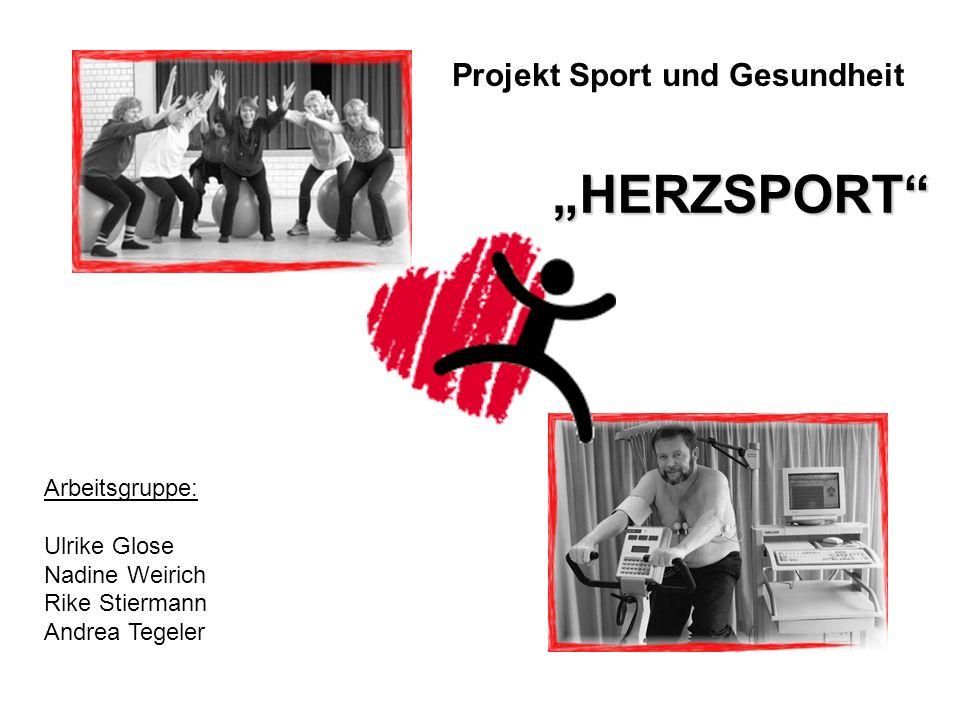 HERZSPORT Arbeitsgruppe: Ulrike Glose Nadine Weirich Rike Stiermann Andrea Tegeler Projekt Sport und Gesundheit