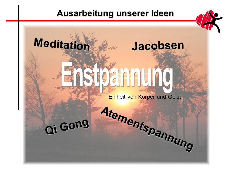 Ausarbeitung unserer Ideen Jacobsen Atementspannung Meditation Qi Gong Einheit von Körper und Geist