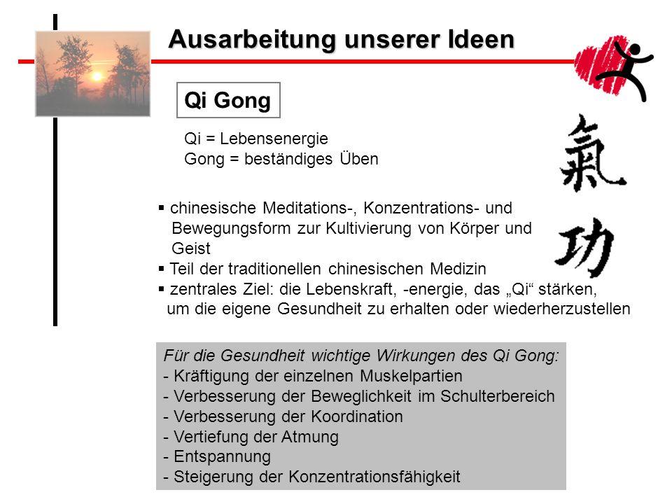 Ausarbeitung unserer Ideen Qi Gong Qi = Lebensenergie Gong = beständiges Üben chinesische Meditations-, Konzentrations- und Bewegungsform zur Kultivie