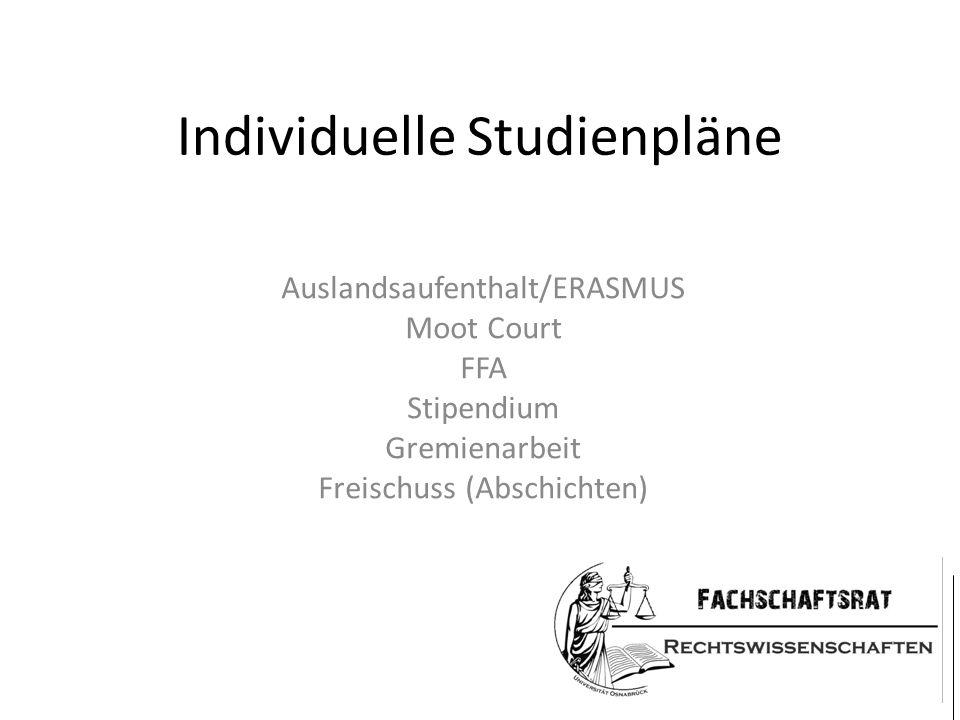 Individuelle Studienpläne Auslandsaufenthalt/ERASMUS Moot Court FFA Stipendium Gremienarbeit Freischuss (Abschichten)