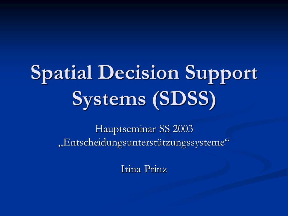 Spatial Decision Support Systems (SDSS) Hauptseminar SS 2003 Entscheidungsunterstützungssysteme Irina Prinz