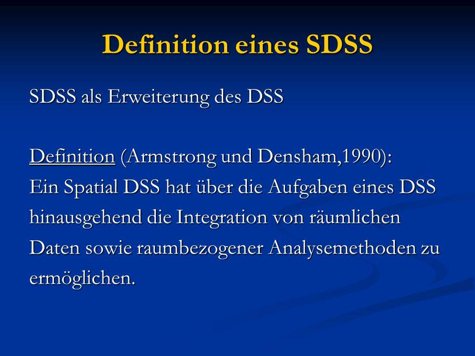 Definition eines SDSS Definition (Armstrong und Densham,1990): Ein Spatial DSS hat über die Aufgaben eines DSS hinausgehend die Integration von räumli
