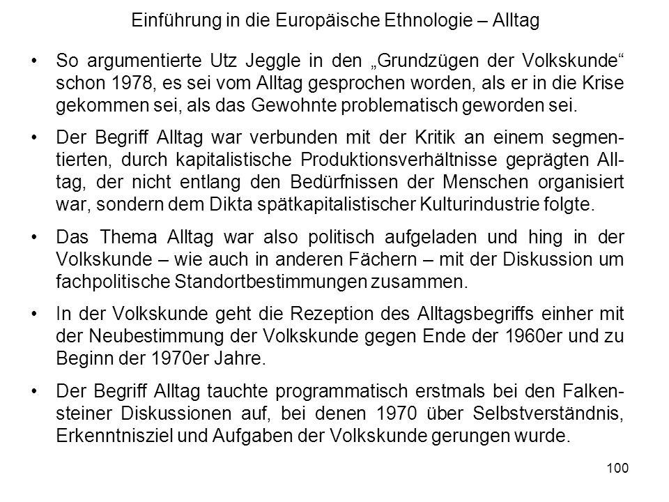 101 Einführung in die Europäische Ethnologie – Alltag Gerhard Heilfurth argumentierte bereits vor Falkenstein mit dem Be- griff Lebenswelt und Ina-Maria Greverus forderte 1971 eine Wende zur Lebenswelt, weil sie die Volkskunde geradezu als prädestiniert ansah, die alltägliche Lebenswelt des europäischen Menschen zu erforschen.