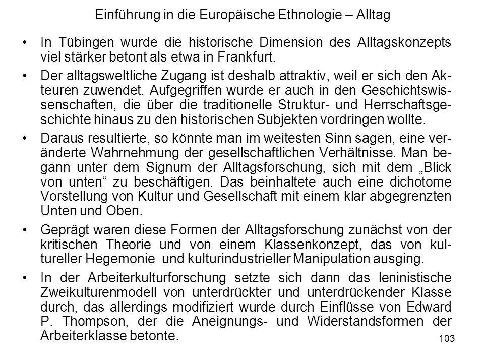 104 Einführung in die Europäische Ethnologie – Alltag Aus dem Umfeld einer Alltagsgeschichtsforschung entwickelten sich einige viel diskutierte Ansätze.