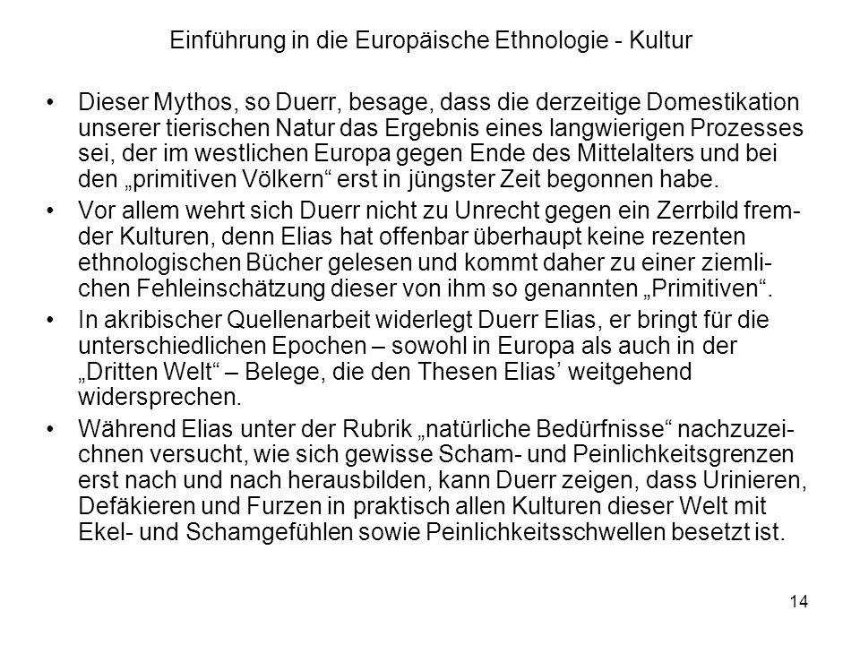 15 Einführung in die Europäische Ethnologie - Kultur Andere Kritiker meinen, sein Geschichtsmodell sei zu nahe an längst überholten Evolutionstheorien.