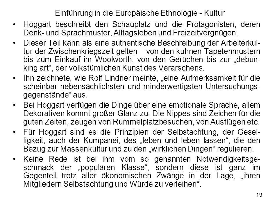 19 Einführung in die Europäische Ethnologie - Kultur Hoggart beschreibt den Schauplatz und die Protagonisten, deren Denk- und Sprachmuster, Alltagsleben und Freizeitvergnügen.