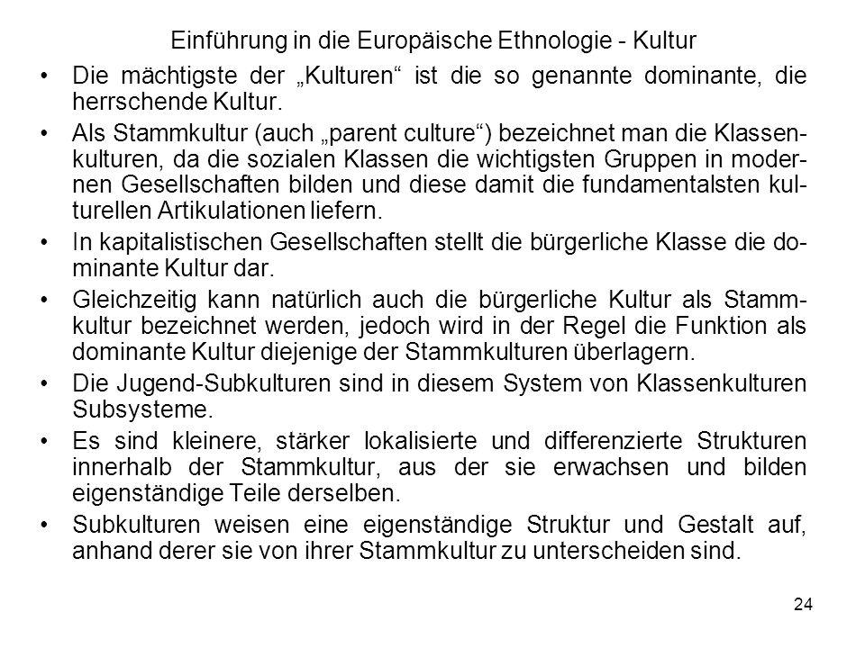 24 Einführung in die Europäische Ethnologie - Kultur Die mächtigste der Kulturen ist die so genannte dominante, die herrschende Kultur.