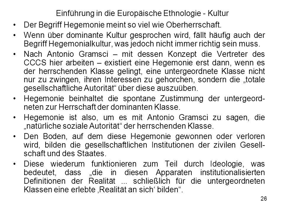 26 Einführung in die Europäische Ethnologie - Kultur Der Begriff Hegemonie meint so viel wie Oberherrschaft.