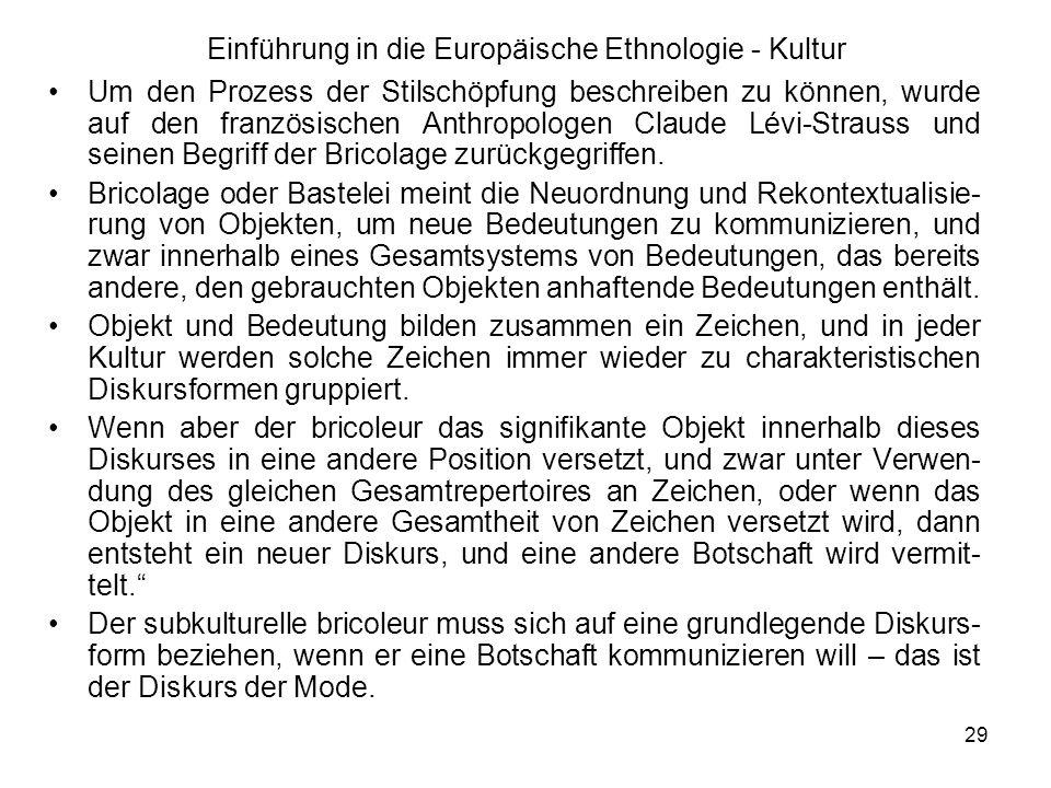 29 Einführung in die Europäische Ethnologie - Kultur Um den Prozess der Stilschöpfung beschreiben zu können, wurde auf den französischen Anthropologen Claude Lévi-Strauss und seinen Begriff der Bricolage zurückgegriffen.