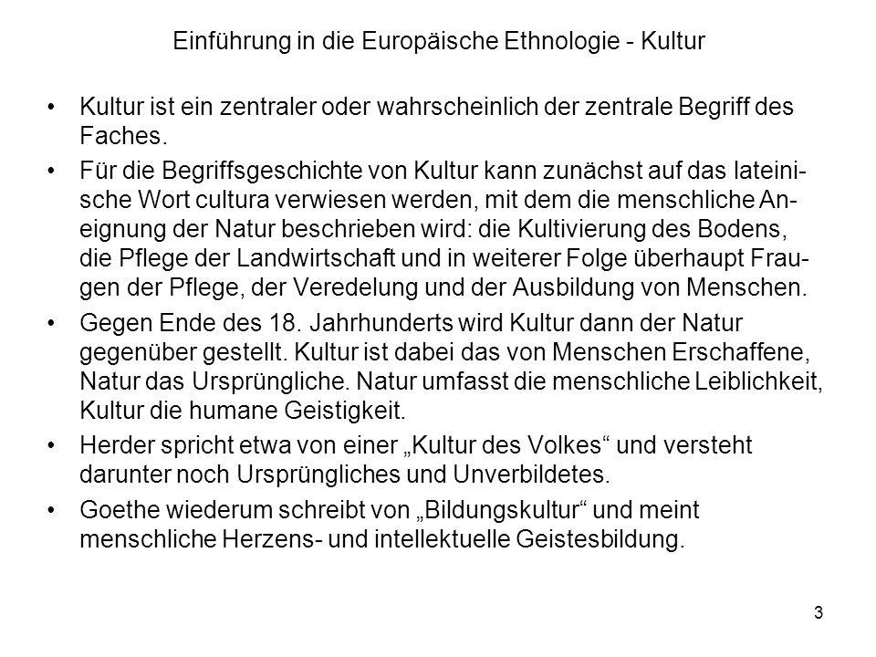 3 Einführung in die Europäische Ethnologie - Kultur Kultur ist ein zentraler oder wahrscheinlich der zentrale Begriff des Faches.