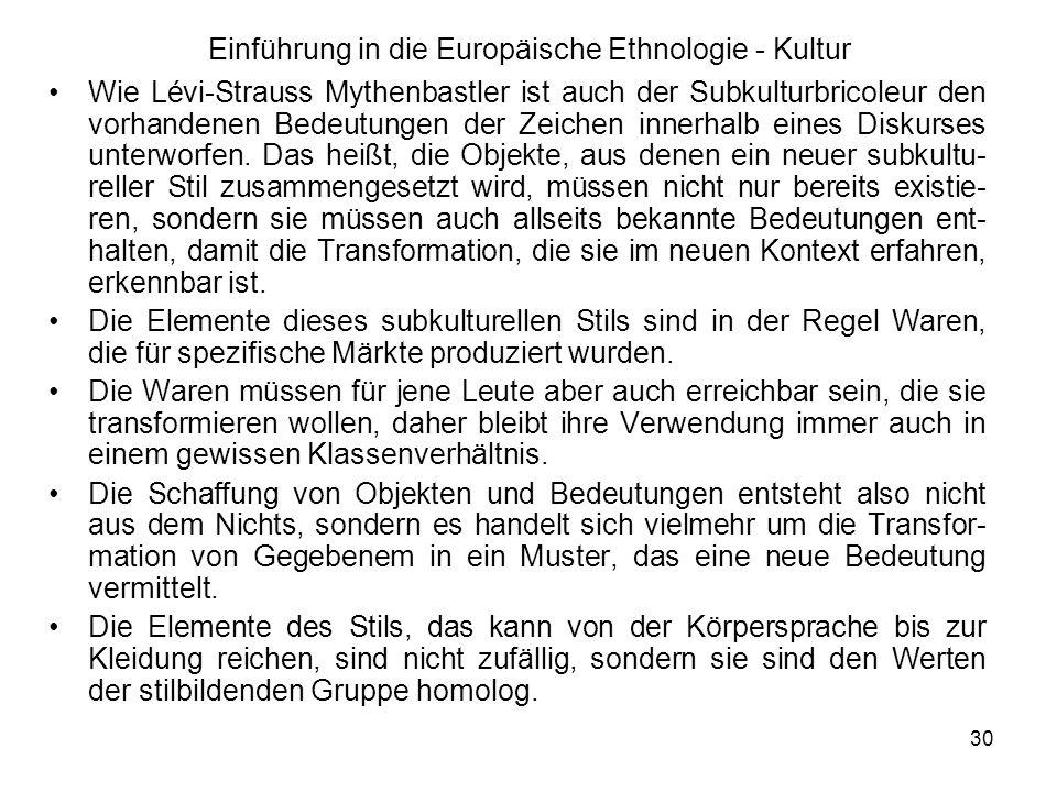 30 Einführung in die Europäische Ethnologie - Kultur Wie Lévi-Strauss Mythenbastler ist auch der Subkulturbricoleur den vorhandenen Bedeutungen der Zeichen innerhalb eines Diskurses unterworfen.