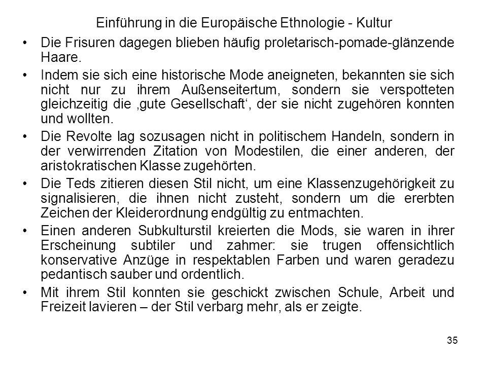 35 Einführung in die Europäische Ethnologie - Kultur Die Frisuren dagegen blieben häufig proletarisch-pomade-glänzende Haare.