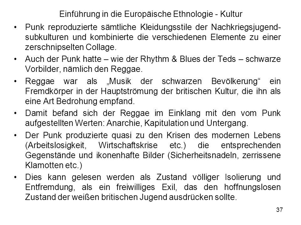 37 Einführung in die Europäische Ethnologie - Kultur Punk reproduzierte sämtliche Kleidungsstile der Nachkriegsjugend- subkulturen und kombinierte die verschiedenen Elemente zu einer zerschnipselten Collage.
