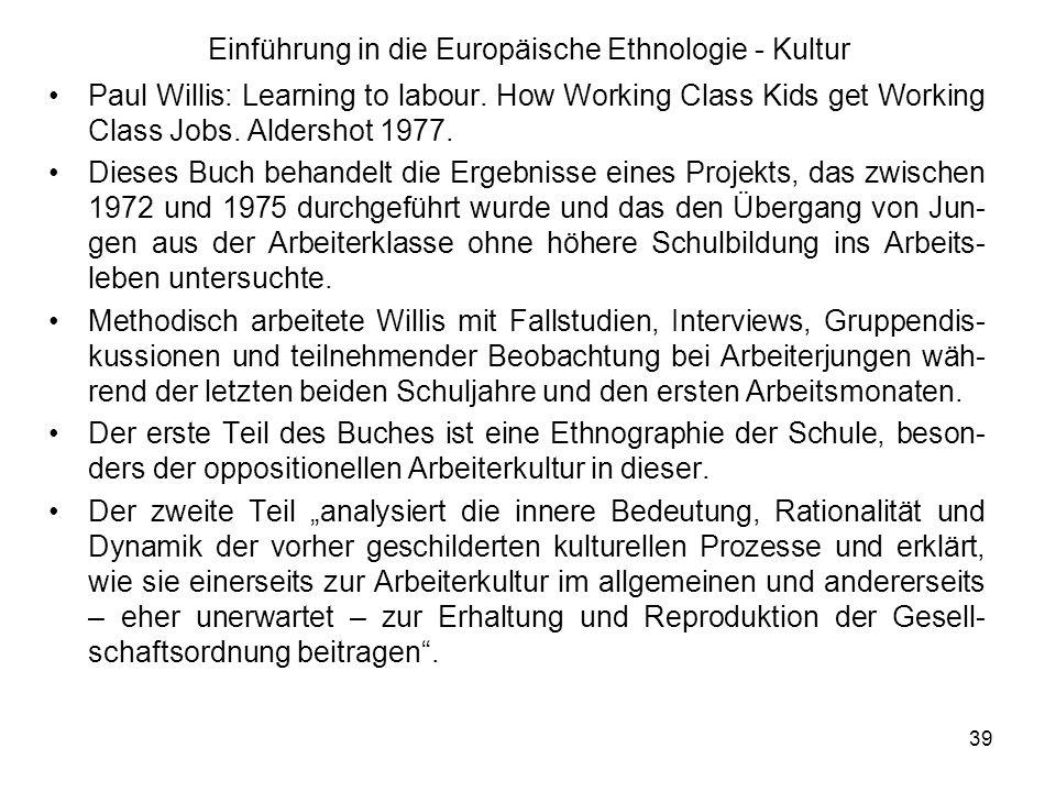 39 Einführung in die Europäische Ethnologie - Kultur Paul Willis: Learning to labour.