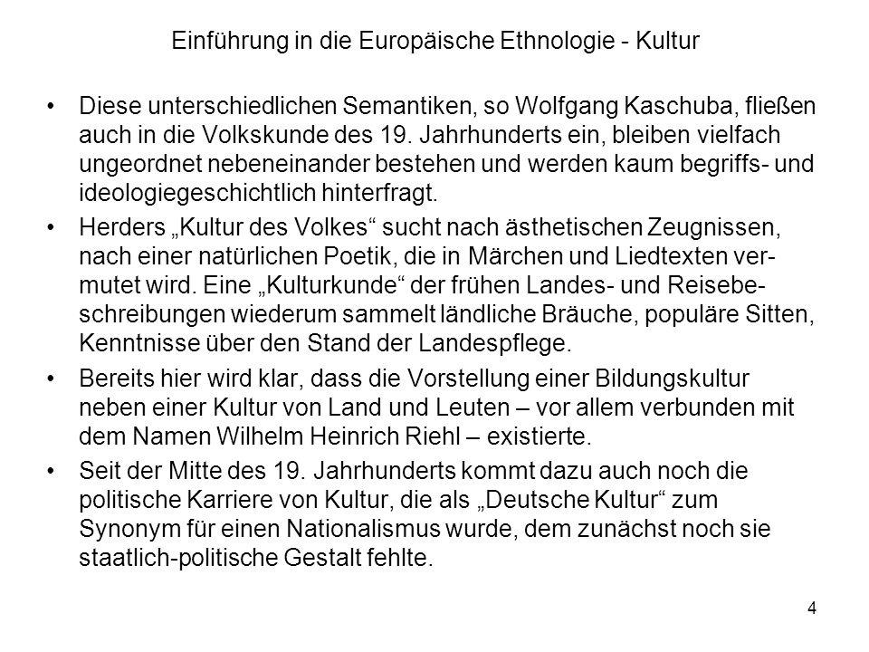 4 Einführung in die Europäische Ethnologie - Kultur Diese unterschiedlichen Semantiken, so Wolfgang Kaschuba, fließen auch in die Volkskunde des 19.