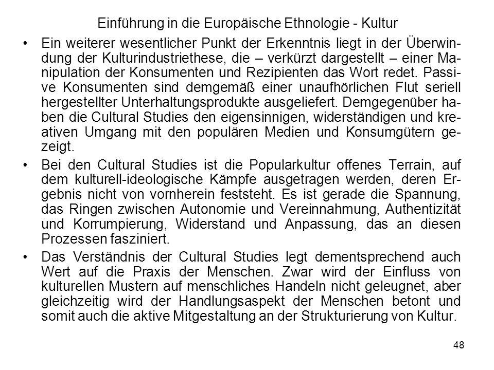 48 Einführung in die Europäische Ethnologie - Kultur Ein weiterer wesentlicher Punkt der Erkenntnis liegt in der Überwin- dung der Kulturindustriethese, die – verkürzt dargestellt – einer Ma- nipulation der Konsumenten und Rezipienten das Wort redet.