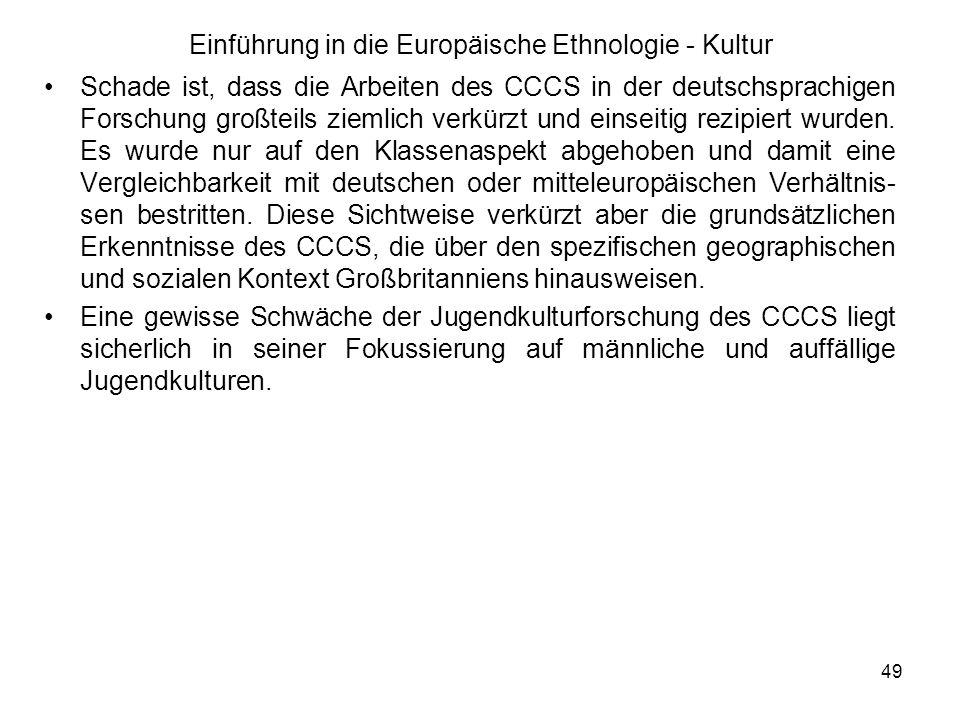 49 Einführung in die Europäische Ethnologie - Kultur Schade ist, dass die Arbeiten des CCCS in der deutschsprachigen Forschung großteils ziemlich verkürzt und einseitig rezipiert wurden.
