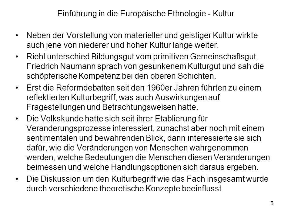 5 Einführung in die Europäische Ethnologie - Kultur Neben der Vorstellung von materieller und geistiger Kultur wirkte auch jene von niederer und hoher Kultur lange weiter.