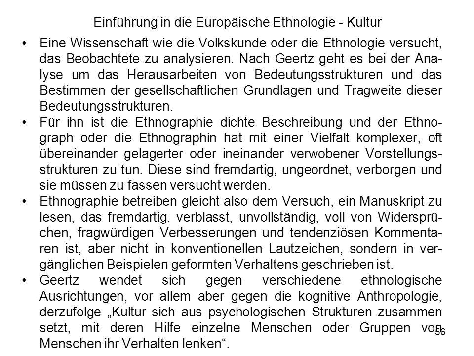 56 Einführung in die Europäische Ethnologie - Kultur Eine Wissenschaft wie die Volkskunde oder die Ethnologie versucht, das Beobachtete zu analysieren.
