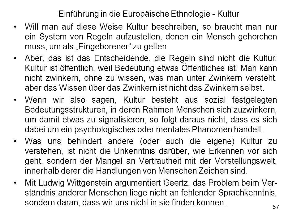 58 Einführung in die Europäische Ethnologie - Kultur Genau das sei das schwierige oder sogar entmutigende Unterfangen der Ethnologie.