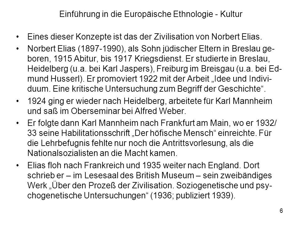 6 Einführung in die Europäische Ethnologie - Kultur Eines dieser Konzepte ist das der Zivilisation von Norbert Elias.