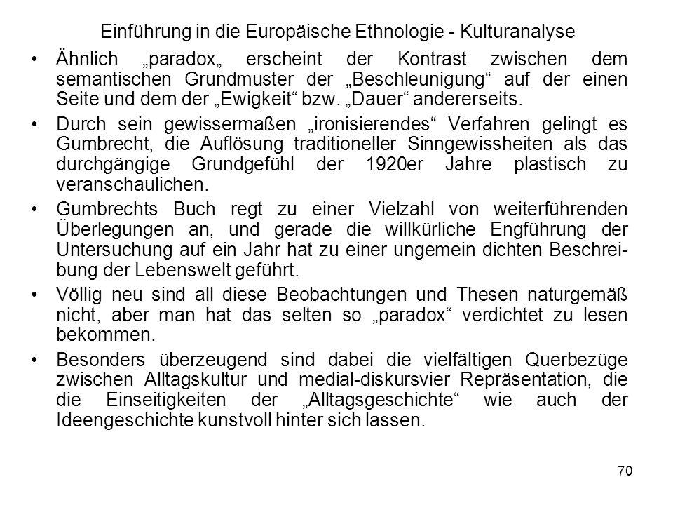 70 Einführung in die Europäische Ethnologie - Kulturanalyse Ähnlich paradox erscheint der Kontrast zwischen dem semantischen Grundmuster der Beschleunigung auf der einen Seite und dem der Ewigkeit bzw.