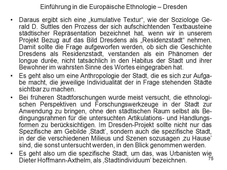 75 Einführung in die Europäische Ethnologie – Dresden Daraus ergibt sich eine kumulative Textur, wie der Soziologe Ge- rald D.