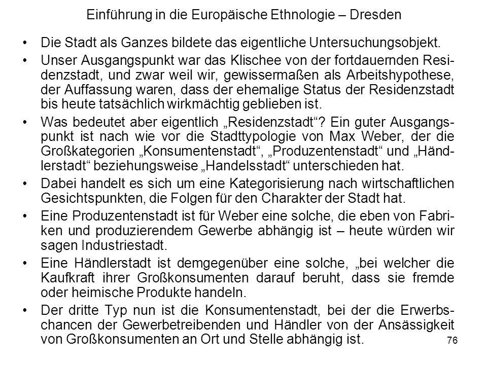 76 Einführung in die Europäische Ethnologie – Dresden Die Stadt als Ganzes bildete das eigentliche Untersuchungsobjekt.