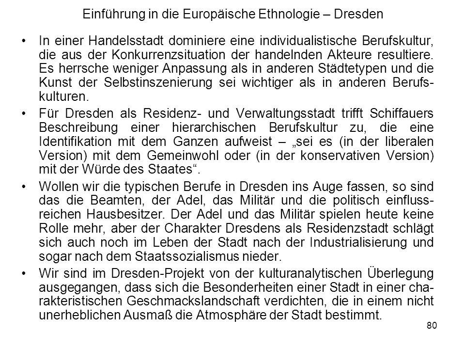 80 Einführung in die Europäische Ethnologie – Dresden In einer Handelsstadt dominiere eine individualistische Berufskultur, die aus der Konkurrenzsituation der handelnden Akteure resultiere.