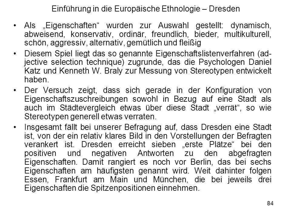 85 Einführung in die Europäische Ethnologie – Dresden Aussagekräftig wird dieses Spiel mit den Platzierungen jedoch erst, wenn wir die Spitzenplätze bündeln und sehen, ob sich daraus relativ kohärente Zuschreibungen an Orte ablesen lassen.