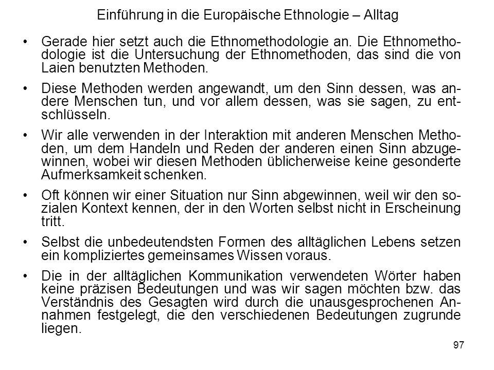 97 Einführung in die Europäische Ethnologie – Alltag Gerade hier setzt auch die Ethnomethodologie an.