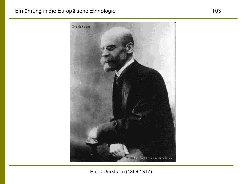 Émile Durkheim (1858-1917) Einführung in die Europäische Ethnologie103