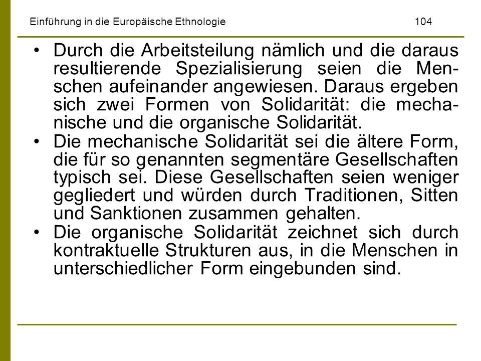 Einführung in die Europäische Ethnologie104 Durch die Arbeitsteilung nämlich und die daraus resultierende Spezialisierung seien die Men- schen aufeina