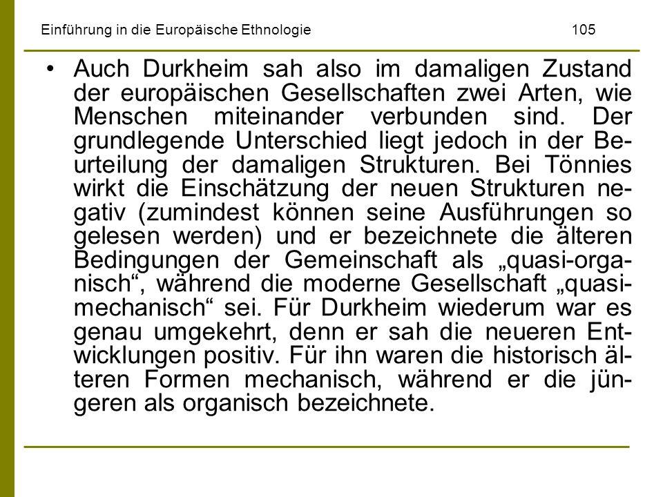 Einführung in die Europäische Ethnologie105 Auch Durkheim sah also im damaligen Zustand der europäischen Gesellschaften zwei Arten, wie Menschen mitei