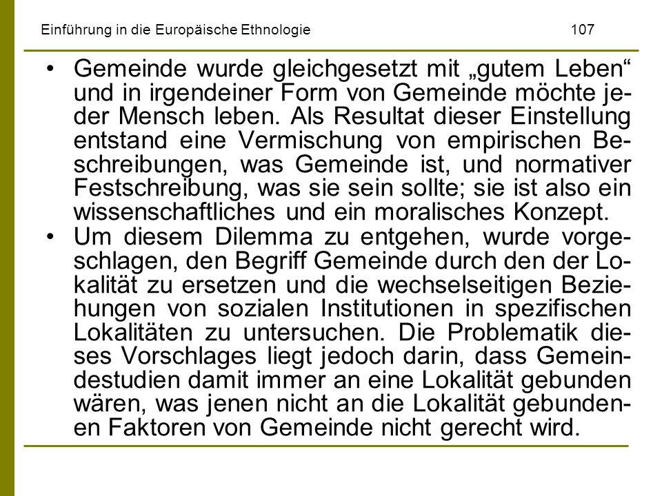 Einführung in die Europäische Ethnologie107 Gemeinde wurde gleichgesetzt mit gutem Leben und in irgendeiner Form von Gemeinde möchte je- der Mensch le