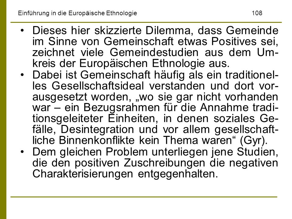 Einführung in die Europäische Ethnologie108 Dieses hier skizzierte Dilemma, dass Gemeinde im Sinne von Gemeinschaft etwas Positives sei, zeichnet viel