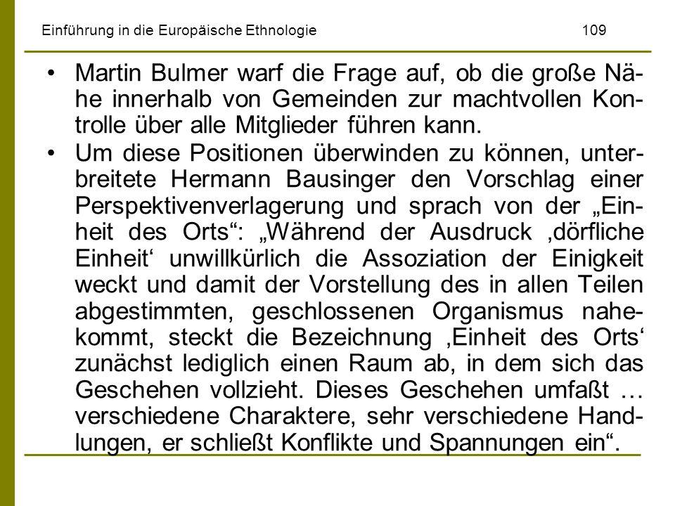 Einführung in die Europäische Ethnologie109 Martin Bulmer warf die Frage auf, ob die große Nä- he innerhalb von Gemeinden zur machtvollen Kon- trolle