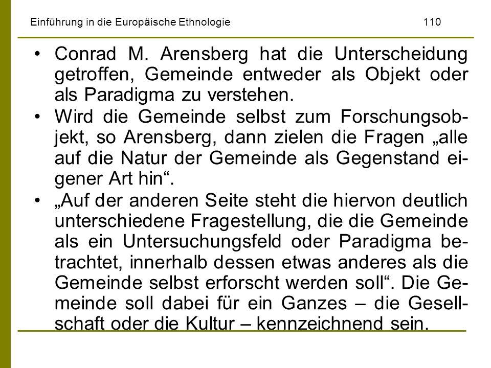 Einführung in die Europäische Ethnologie110 Conrad M. Arensberg hat die Unterscheidung getroffen, Gemeinde entweder als Objekt oder als Paradigma zu v