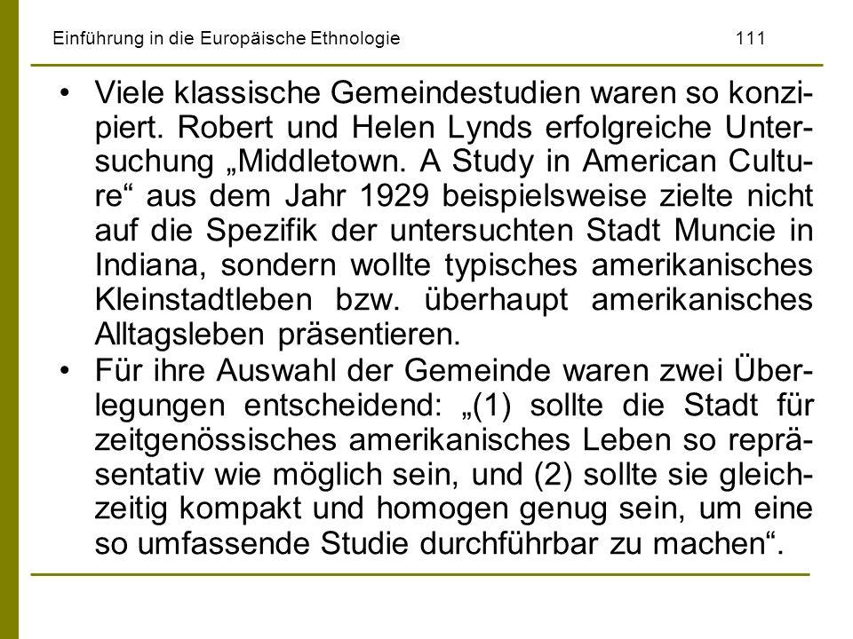 Einführung in die Europäische Ethnologie111 Viele klassische Gemeindestudien waren so konzi- piert. Robert und Helen Lynds erfolgreiche Unter- suchung