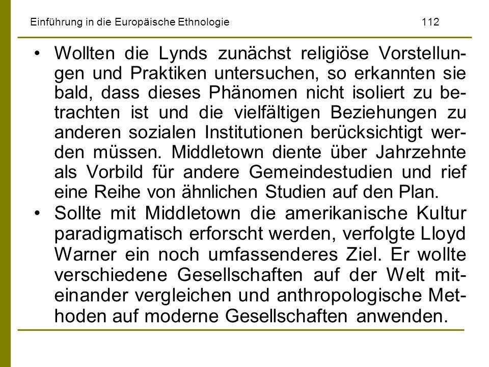 Einführung in die Europäische Ethnologie112 Wollten die Lynds zunächst religiöse Vorstellun- gen und Praktiken untersuchen, so erkannten sie bald, das