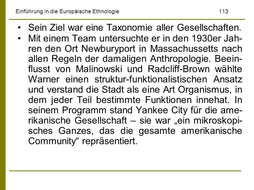 Einführung in die Europäische Ethnologie113 Sein Ziel war eine Taxonomie aller Gesellschaften. Mit einem Team untersuchte er in den 1930er Jah- ren de