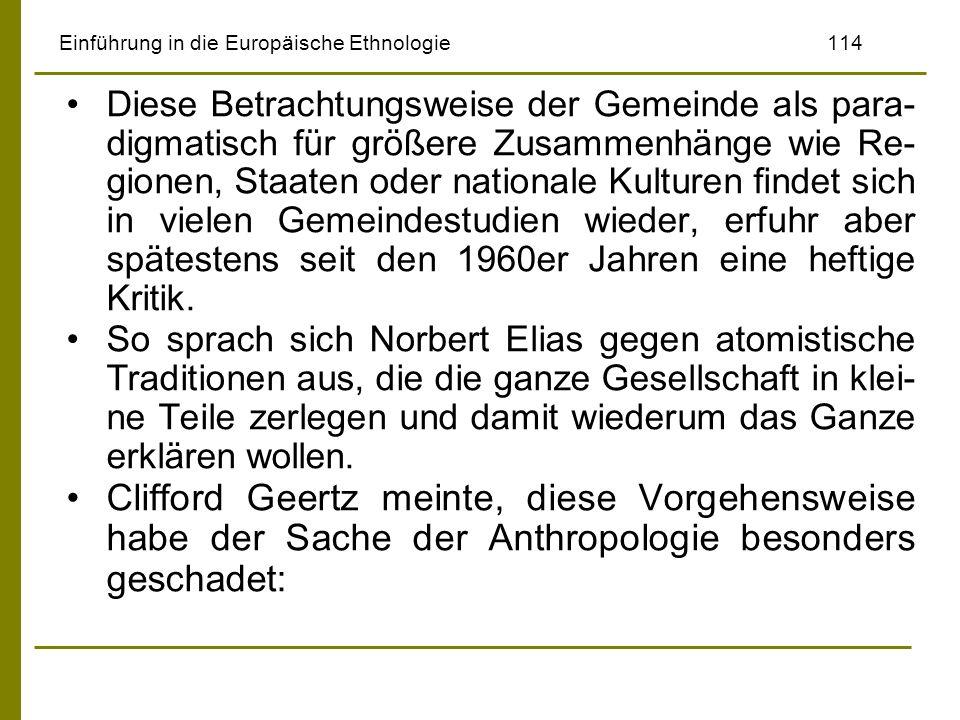 Einführung in die Europäische Ethnologie114 Diese Betrachtungsweise der Gemeinde als para- digmatisch für größere Zusammenhänge wie Re- gionen, Staate