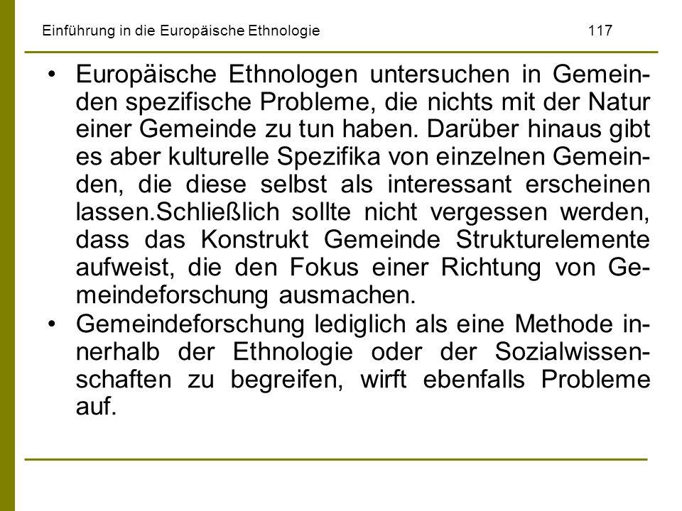 Einführung in die Europäische Ethnologie117 Europäische Ethnologen untersuchen in Gemein- den spezifische Probleme, die nichts mit der Natur einer Gem